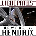 Lightpaths: A Science Fiction Novel Audiobook by Howard V. Hendrix Narrated by Robert Fass