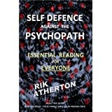 SELF DEFENCE against the PSYCHOPATH    Essential Reading For Everyoneby Rik Atherton
