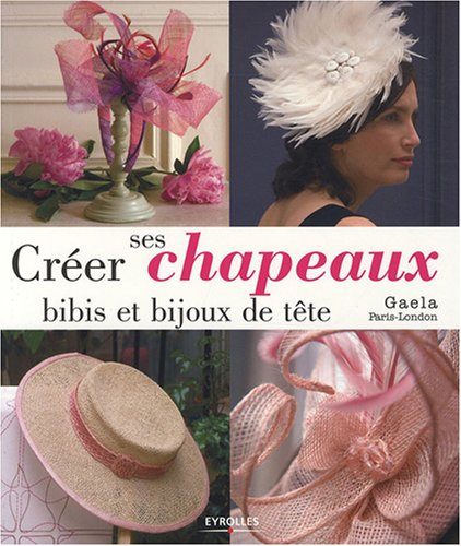 Créer ses chapeaux, bibis et bijoux de tête