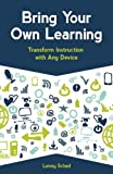 Bring Your Own Learning: Transform Instruction with Any Device