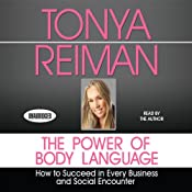 The Power of Body Language: How to Succeed in Every Business and Social Encounter | [Tonya Reiman]