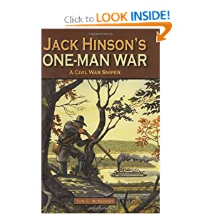 Jack Hinson's One-Man War, A Civil War Sniper by Tom McKenney