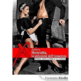 Henrietta, la seduzione dell'innocenza: (Eroxè, dove l'eros si fa parola...) (Damster - Eroxè, dove l'eros si fa parola)
