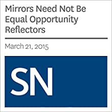 Mirrors Need Not Be Equal Opportunity Reflectors (       UNABRIDGED) by Society for Science & The Public Narrated by Mark Moran