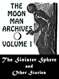 The Moon Man Archives, Volume 1: The Sinister Sphere and Other Stories