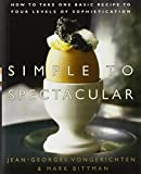 img - for Simple to Spectacular: How to Take One Basic Recipe to Four Levels of Sophistication book / textbook / text book