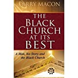 img - for The Black Church At Its Best: A Man, his Story and the Black Church book / textbook / text book