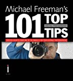 Michael Freeman Michael Freeman's 101 Top Digital Photography Tips