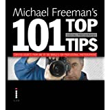 Michael Freeman's 101 Top Digital Photography Tipsby Michael Freeman
