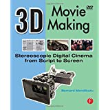 3D Movie Making: Stereoscopic Digital Cinema from Script to Screenby Bernard Mendiburu