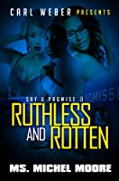 Ruthless and rotten : say u promise 2