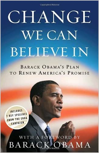Change We Can Believe In: Barack Obama&#39;s Plan to Renew America&#39;s Promise