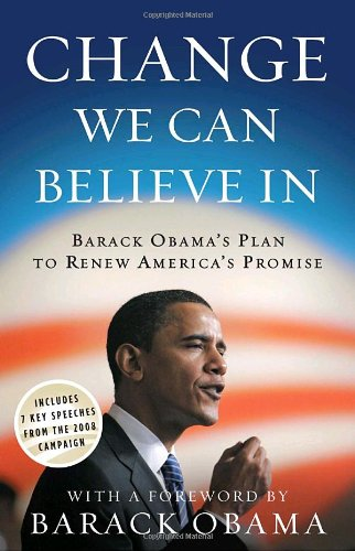 Change We Can Believe In: Barack Obama's Plan to Renew America's Promise: Barack Obama: 9780307460455: Amazon.com: Books