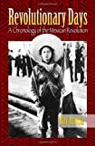 Revolutionary Days: A Chronology of the Mexican Revolution