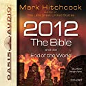 2012, the Bible, and the End of the World Audiobook by Mark Hitchcock Narrated by Wayne Shepherd