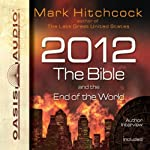 2012, the Bible, and the End of the World | Mark Hitchcock