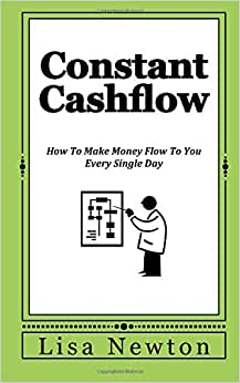 Constant Cashflow: How To Make Money Flow To You Every Single Day