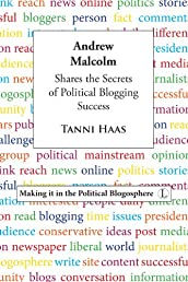 Andrew Malcolm Shares the Secrets of Political Blogging Success (Making it in the Political Blogosphere)