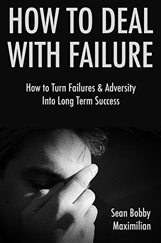 How to Deal with Failure: How to Turn Failures & Adversity  Into Long Term Success (15 Minute Life Series Book 3) (Service Failure compare prices)