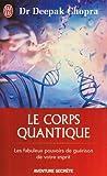 echange, troc Deepak Chopra - Le corps quantique - Le fabuleux pouvoir de guérison de votre esprit
