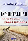 img - for INMORTALIDAD A LA LUZ DE NUESTRAS VIDAS PASADAS book / textbook / text book