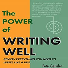 The Power of Writing Well: Review Everything You Need to Write Like a Pro (       UNABRIDGED) by Pete Geissler Narrated by Mark Allyn