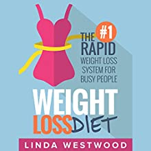 Weight Loss Diet: The #1 Rapid Weight Loss System for Busy People Audiobook by Linda Westwood Narrated by Courtney Parker