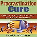 Procrastination Cure Audiobook by Lance MacNeil Narrated by Sam Gonzalez