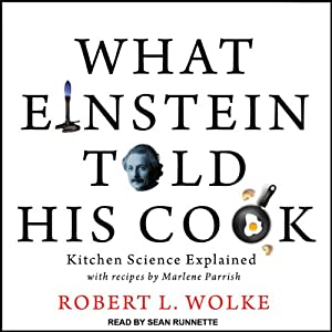 What Einstein Told His Cook: Kitchen Science Explained | [Robert L. Wolke]