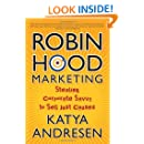 Robin Hood Marketing: Stealing Corporate Savvy to Sell Just Causes