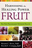 Harnessing The Healing Power Of Fruit: The New Paradigm for Optimum Health