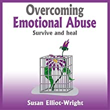 Overcoming Emotional Abuse: Survive and Heal (       UNABRIDGED) by Susan Elliot-Wright Narrated by Lynsey Frost