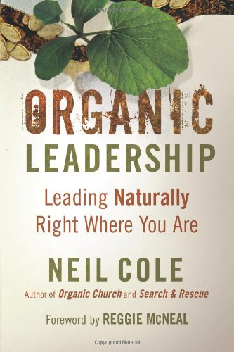 Organic Leadership: Leading Naturally Right Where You Are (Shapevine), Cole, Neil