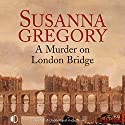 A Murder on London Bridge Audiobook by Susanna Gregory Narrated by Gordon Griffin