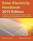 Solar Electricity Handbook - 2015 Edition: A simple, practical guide to solar energy - designing and installing solar PV systems.