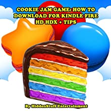 Cookie Jam Game: How to Download for Kindle Fire HD HDX + Tips (       UNABRIDGED) by HiddenStuff Entertainment Narrated by Steve Ryan