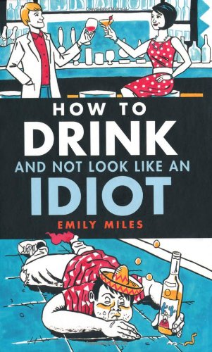 How to Drink and Not Look Like an Idiot by Emily Miles