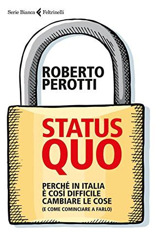 Status quo. Perché in Italia è così difficile cambiare le cose (e come cominciare a farlo)