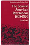 The Spanish American revolutions, 1808-1826 (Revolutions in the modern world)