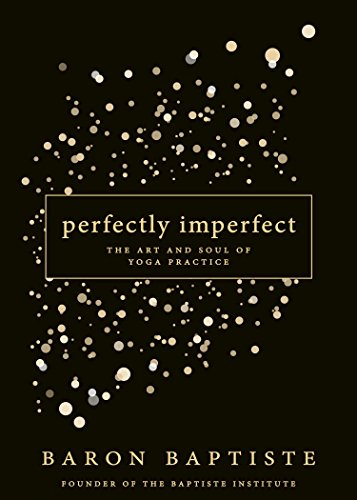 Perfectly Imperfect: The Art and Soul of Yoga Practice PDF