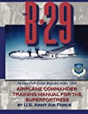 img - for The B-29 Airplane Commander Training Manual for the Superfortress: Deluxe Full Color Reprint of the 1945 book / textbook / text book