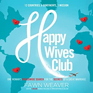Happy Wives Club: One Woman's Worldwide Search for the Secrets of a Great Marriage | [Fawn Weaver]