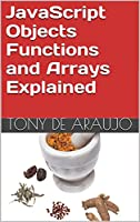 JavaScript Objects Functions and Arrays Explained (English Edition)