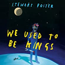 We Used to Be Kings (       UNABRIDGED) by Stewart Foster Narrated by Tom Lawrence