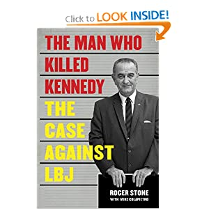 The Man Who Killed Kennedy: The Case Against LBJ by Roger Stone and Mike Colapietro