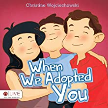 When We Adopted You (       UNABRIDGED) by Christine Wojciechowski Narrated by Myra Escoro