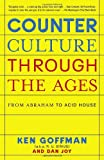 Counterculture Through the Ages: From Abraham to Acid House (0812974751) by Goffman, Ken
