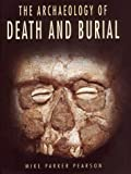 img - for The Archaeology of Death and Burial (Texas a & M University Anthropology Series, No. 3) by Pearson, Michael Parker (2000) Hardcover book / textbook / text book