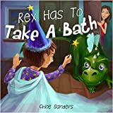 Rex Has To Take A Bath (Bedtime story, Beginner reader, Funny-Rhymes, Ages 3-8, Books For Kids, Personal Hygiene)