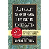 All I Really Need to Know I Learned in Kindergarten: Uncommon Thoughts on Common Things ~ Robert Fulghum